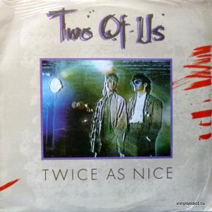 Two Of Us - Twice As Nice