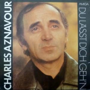Charles Aznavour - Du Lässt Dich Geh'n