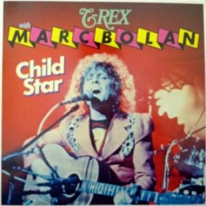 Marc Bolan And T. Rex - Child Star