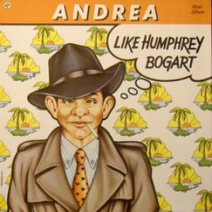 Andrea - Like Humphrey Bogart