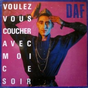 DAF (Deutsch Amerikanische Freundschaft) - Voulez Vous Coucher Avec Moi Ce Soir
