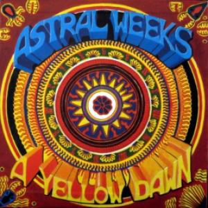 Astral Weeks - A Yellow Dawn