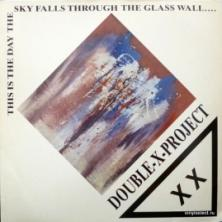 Double X Project - This Is The Day The Sky Falls Through The Glass Wall....