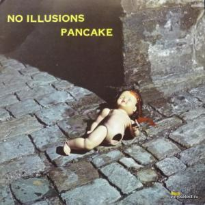 Pancake - No Illusions