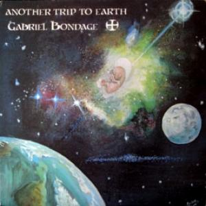 Gabriel Bondage - Another Trip To Earth (White Vinyl)