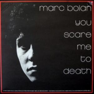 Marc Bolan And T. Rex - You Scare Me To Death