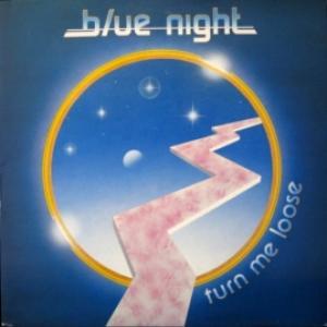 Blue Night - Turn Me Loose