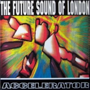 Future Sound Of London, The (FSOL) - Accelerator