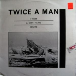 Twice A Man - From A Northern Shore