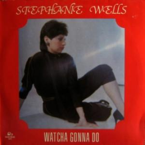 Stephanie Wells - Watcha Gonna Do