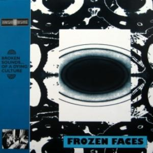 Frozen Faces - Broken Sounds Of A Dying Culture