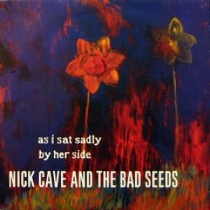 Nick Cave And The Bad Seeds - As I Sat Sadly By Her Side