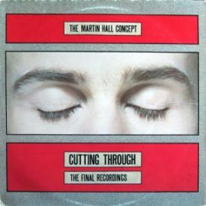 Martin Hall Concept, The - Cutting Through - The Final Recordings