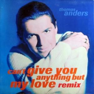 Thomas Anders (Modern Talking) - Can't Give You Anything (But My Love) - Remix