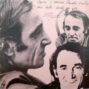 Charles Aznavour - Canto L'Amore Perchè Credo Che Tutto Derivi Da Esso