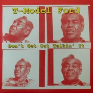 T-Model Ford - Don't Get Out Talkin' It