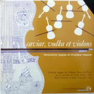 Orchestre Tzigane Des Cabarets Russes De Paris - Caviar, Vodka Et Violons - Chansons Et Melodies Tziganes