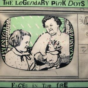Legendary Pink Dots, The - Faces In The Fire