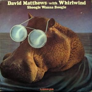 David Matthews With Whirlwind - Shoogie Wanna Boogie
