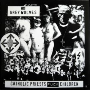 Grey Wolves,The - Catholic Priests Fuck Children