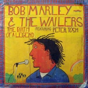 Bob Marley & The Wailers Feat. Peter Tosh - The Birth Of A Legend
