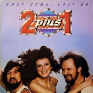 2 plus 1 - Easy Come, Easy Go