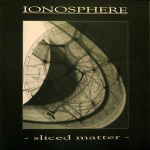 Ionosphere - Sliced Matter