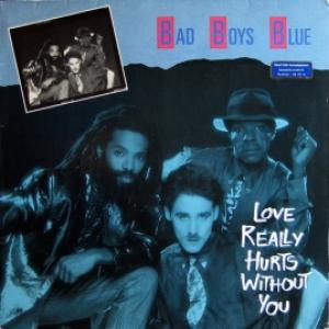 Bad Boys Blue - Love Really Hurts Without You