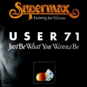 Supermax - User 71 (Just Be What You Wanna Be) feat. Jose Feliciano